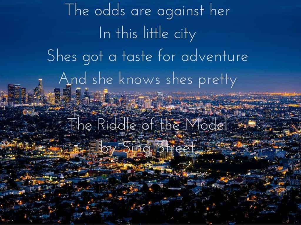 The odds are against herIn this little cityShes got a taste for adventureAnd she knows shes prettyThe Riddle of the Model by Sing Street2