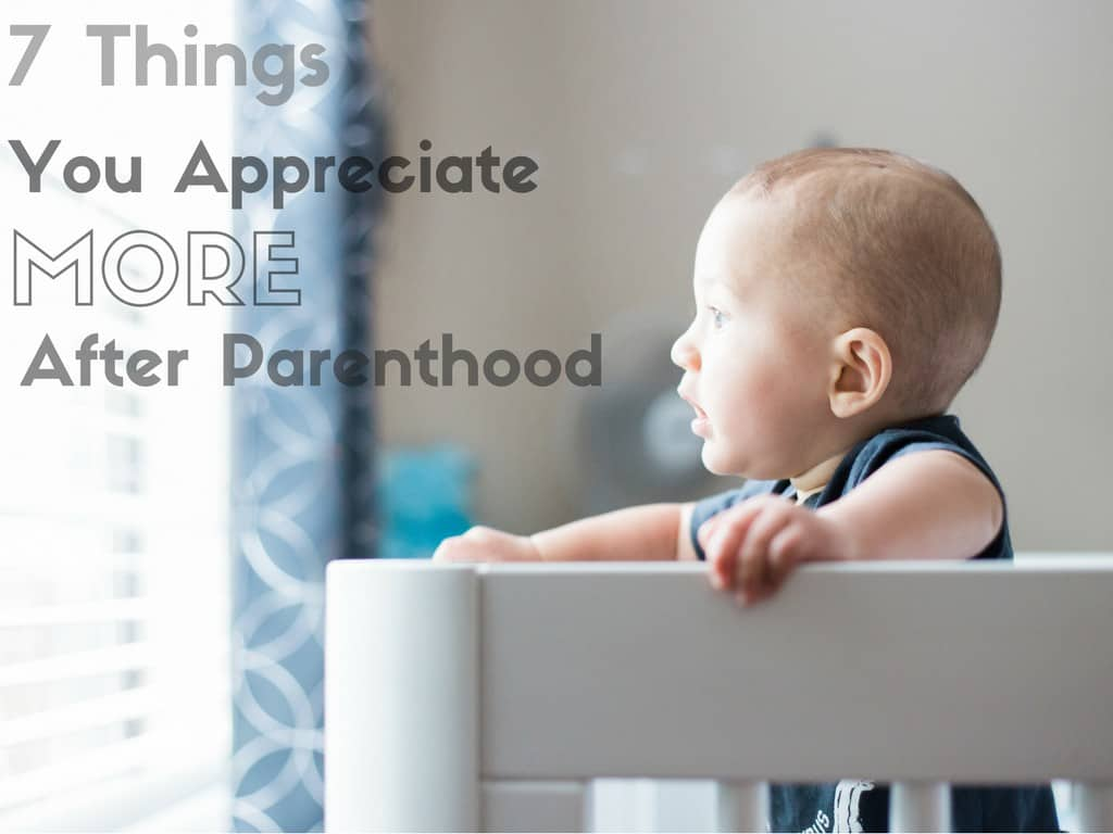 Things You Appreciate more after parenthood