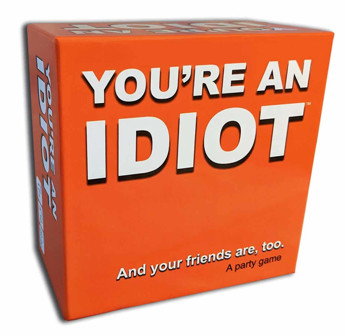 you're an idiot and your friends are too party game