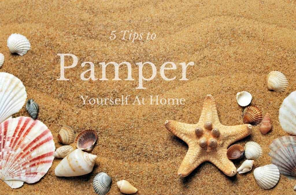 5 tips to pamper yourself at home