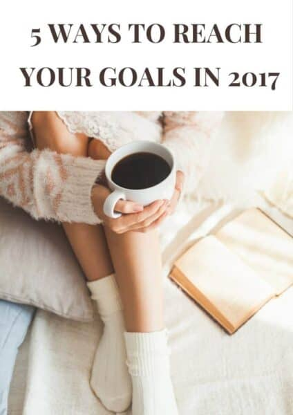 5 Ways To Reach Your Goals in 2017 e1484544217526