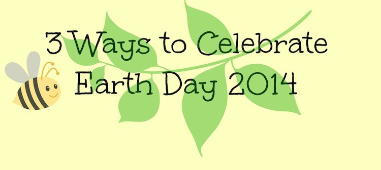 Ways to Celebrate Earth Day 2014